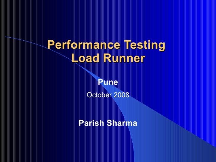 Performance Testing  Load Runner Pune October 2008 Parish Sharma