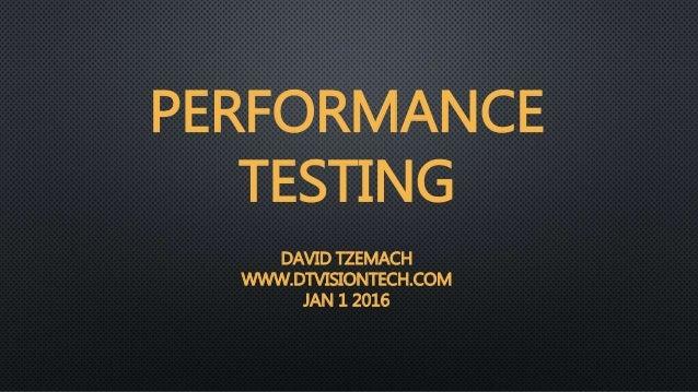 PERFORMANCE TESTING DAVID TZEMACH WWW.DTVISIONTECH.COM JAN 1 2016