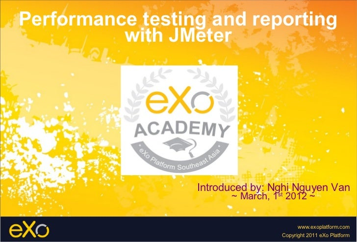 Performance testing and reporting with JMeter Introduced by: Nghi Nguyen Van ~ March, 1 st  2012 ~
