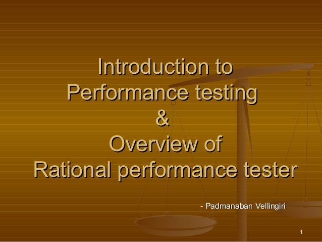 1 Introduction toIntroduction to Performance testingPerformance testing && Overview ofOverview of Rational performance tes...
