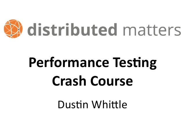 Performance	Tes-ng	 Crash	Course Dus$n	Whi*le