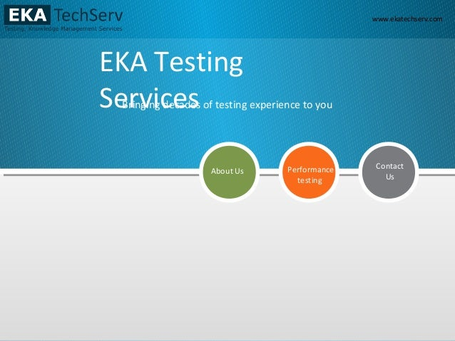www.ekatechserv.com EKA Testing Services About Us Performance testing Contact Us Bringing decades of testing experience to...