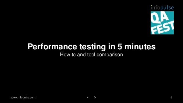 www.infopulse.com Performance testing in 5 minutes How to and tool comparison 1