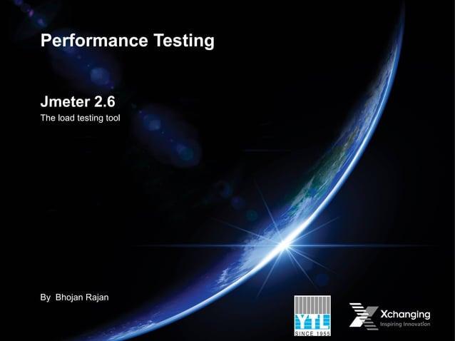 Performance TestingJmeter 2.6The load testing toolBy Bhojan Rajan