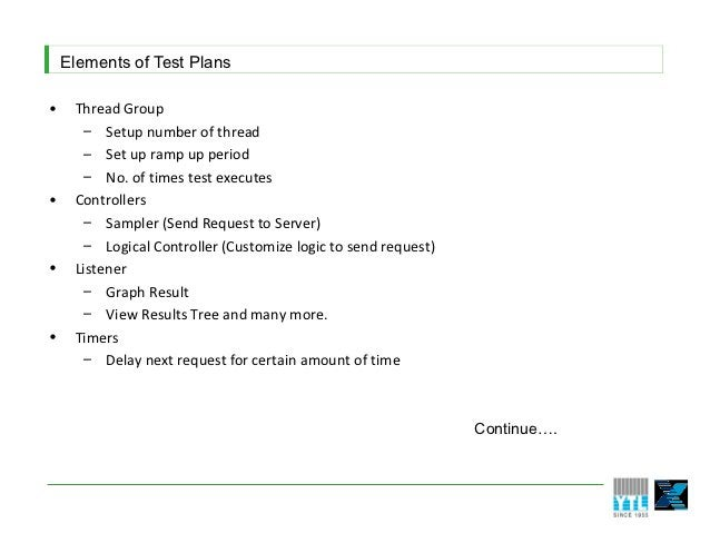 Elements of Test Plans•    Thread Group       – Setup number of thread       – Set up ramp up period       – No. of times ...