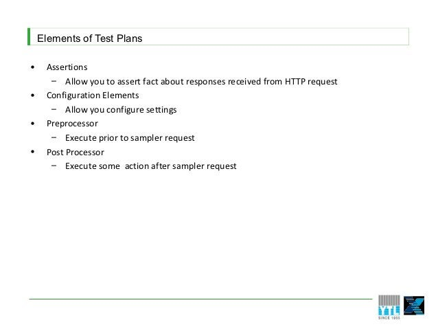 Elements of Test Plans•    Assertions      – Allow you to assert fact about responses received from HTTP request•    Confi...