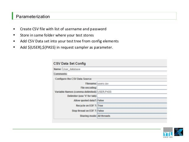 Parameterization•    Create CSV file with list of username and password•    Store in same folder where your test stores•  ...