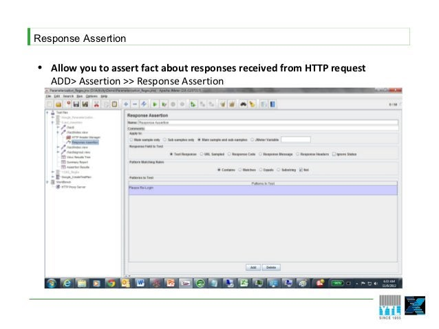 Response Assertion• Allow you to assert fact about responses received from HTTP request  ADD> Assertion >> Response Assert...