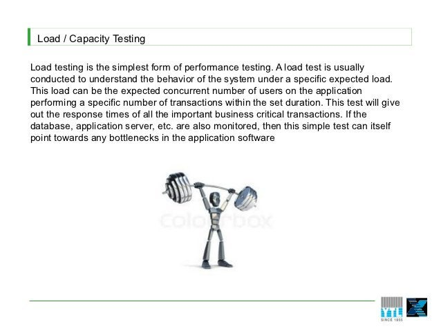Load / Capacity TestingLoad testing is the simplest form of performance testing. A load test is usuallyconducted to unders...