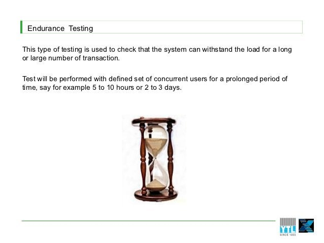 Endurance TestingThis type of testing is used to check that the system can withstand the load for a longor large number of...