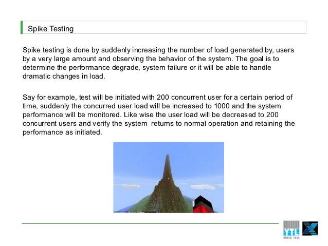 Spike TestingSpike testing is done by suddenly increasing the number of load generated by, usersby a very large amount and...