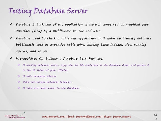 Testing Database Server 10 3 www.jmeter4u.com | Email: jmeter4u@gmail.com | Skype: jmeter.experts  Database is backbone o...