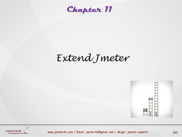 Chapter 11 105www.jmeter4u.com | Email: jmeter4u@gmail.com | Skype: jmeter.experts Extend Jmeter
