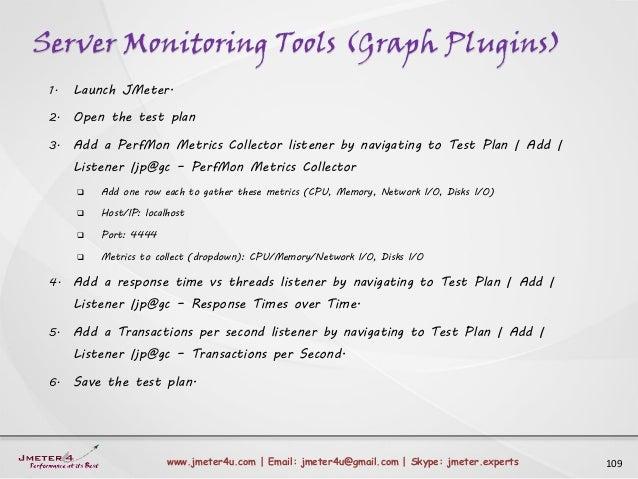 Server Monitoring Tools (Graph Plugins) 109www.jmeter4u.com | Email: jmeter4u@gmail.com | Skype: jmeter.experts 1. Launch ...