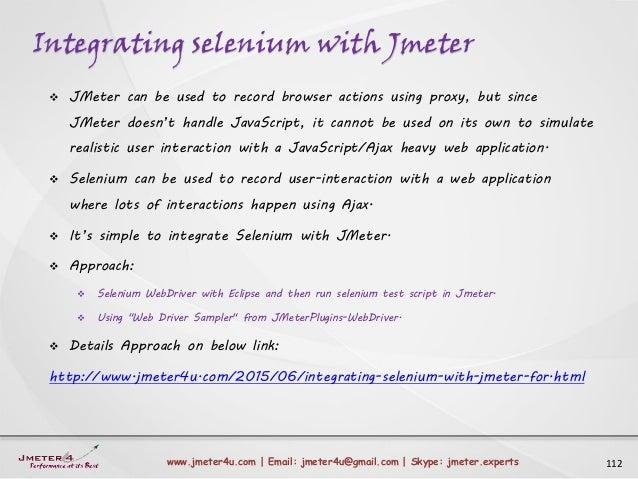Integrating selenium with Jmeter 112www.jmeter4u.com | Email: jmeter4u@gmail.com | Skype: jmeter.experts  JMeter can be u...