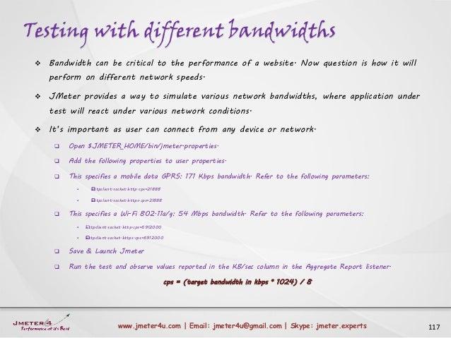 Testing with different bandwidths 117www.jmeter4u.com | Email: jmeter4u@gmail.com | Skype: jmeter.experts  Bandwidth can ...