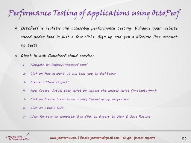 Performance Testing of applications using OctoPerf 120www.jmeter4u.com | Email: jmeter4u@gmail.com | Skype: jmeter.experts...