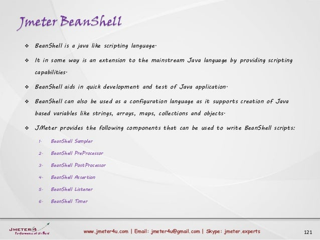 Jmeter BeanShell 121www.jmeter4u.com | Email: jmeter4u@gmail.com | Skype: jmeter.experts  BeanShell is a java like script...