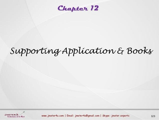 Chapter 12 123www.jmeter4u.com | Email: jmeter4u@gmail.com | Skype: jmeter.experts Supporting Application & Books