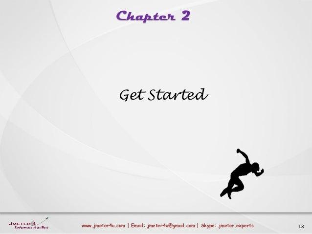 Chapter 2 18www.jmeter4u.com | Email: jmeter4u@gmail.com | Skype: jmeter.experts Get Started