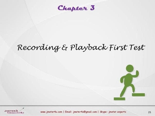 Chapter 3 25www.jmeter4u.com | Email: jmeter4u@gmail.com | Skype: jmeter.experts Recording & Playback First Test