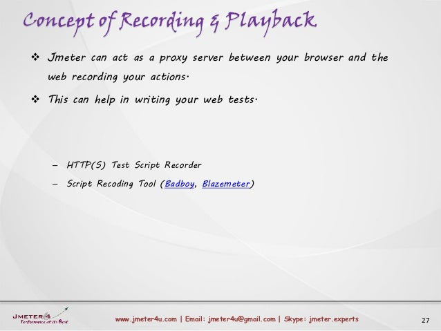Concept of Recording & Playback 27www.jmeter4u.com | Email: jmeter4u@gmail.com | Skype: jmeter.experts  Jmeter can act as...