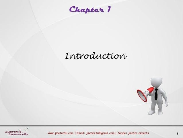 Chapter 1 3www.jmeter4u.com | Email: jmeter4u@gmail.com | Skype: jmeter.experts Introduction