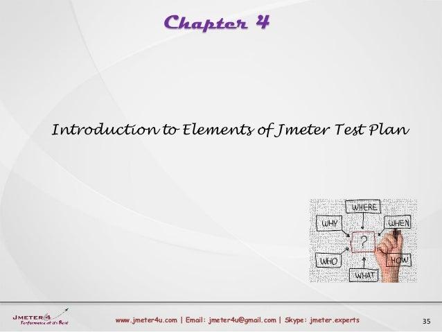 Chapter 4 35www.jmeter4u.com | Email: jmeter4u@gmail.com | Skype: jmeter.experts Introduction to Elements of Jmeter Test P...