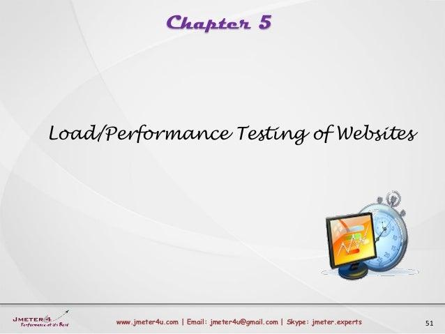 Chapter 5 51www.jmeter4u.com | Email: jmeter4u@gmail.com | Skype: jmeter.experts Load/Performance Testing of Websites