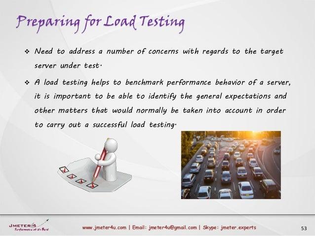 Preparing for Load Testing 53www.jmeter4u.com | Email: jmeter4u@gmail.com | Skype: jmeter.experts  Need to address a numb...