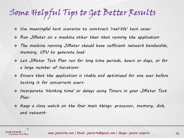 Some Helpful Tips to Get Better Results 55www.jmeter4u.com | Email: jmeter4u@gmail.com | Skype: jmeter.experts  Use meani...
