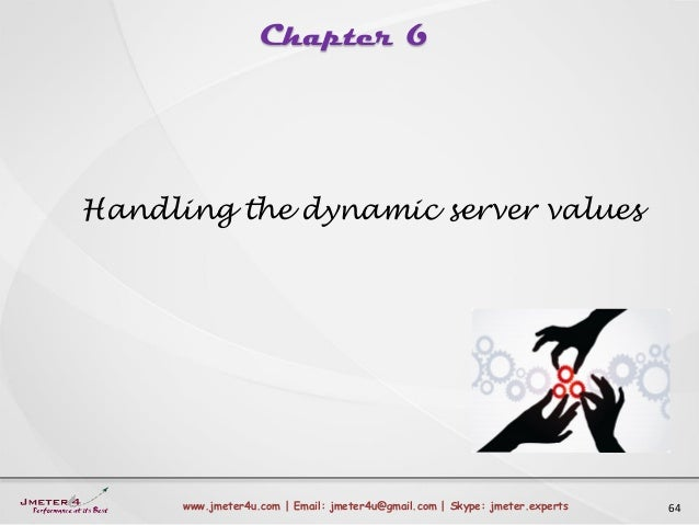 Chapter 6 64www.jmeter4u.com | Email: jmeter4u@gmail.com | Skype: jmeter.experts Handling the dynamic server values