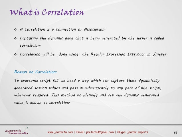 What is Correlation 66www.jmeter4u.com | Email: jmeter4u@gmail.com | Skype: jmeter.experts  A Correlation is a Connection...