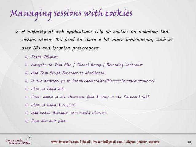 Managing sessions with cookies 70www.jmeter4u.com | Email: jmeter4u@gmail.com | Skype: jmeter.experts  A majority of web ...