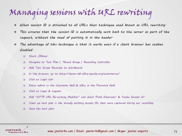 Managing sessions with URL rewriting 71www.jmeter4u.com | Email: jmeter4u@gmail.com | Skype: jmeter.experts  When session...