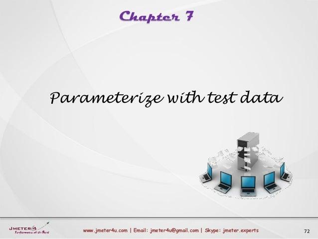 Chapter 7 72www.jmeter4u.com | Email: jmeter4u@gmail.com | Skype: jmeter.experts Parameterize with test data