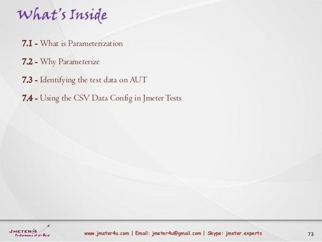What's Inside 73www.jmeter4u.com | Email: jmeter4u@gmail.com | Skype: jmeter.experts 7.1 - What is Parameterization 7.2 - ...