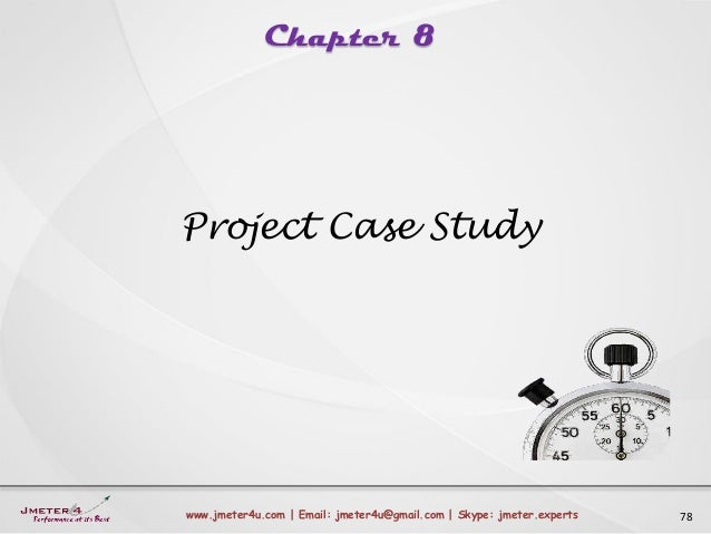 Chapter 8 78www.jmeter4u.com | Email: jmeter4u@gmail.com | Skype: jmeter.experts Project Case Study
