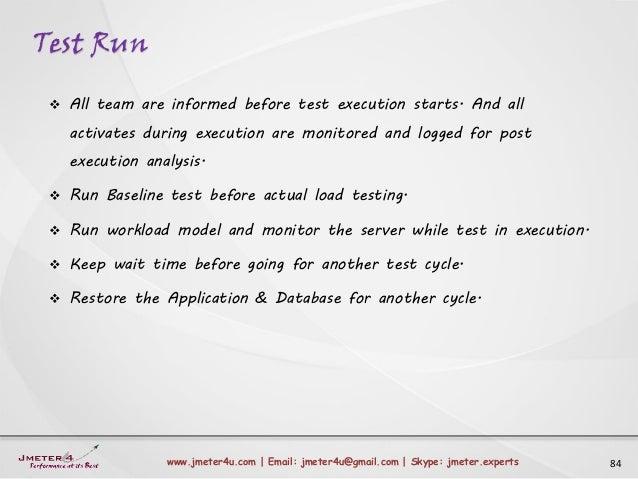 Test Run 84www.jmeter4u.com | Email: jmeter4u@gmail.com | Skype: jmeter.experts  All team are informed before test execut...