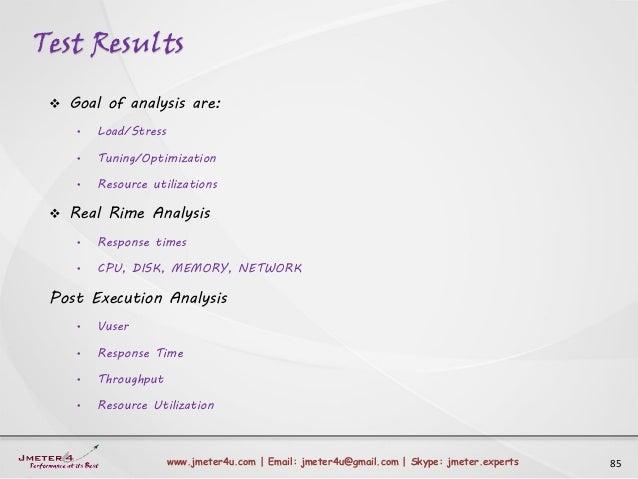Test Results 85www.jmeter4u.com | Email: jmeter4u@gmail.com | Skype: jmeter.experts  Goal of analysis are: • Load/Stress ...