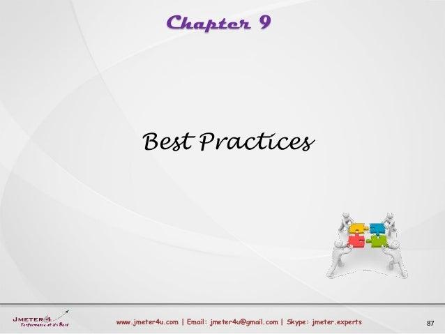 Chapter 9 87www.jmeter4u.com | Email: jmeter4u@gmail.com | Skype: jmeter.experts Best Practices