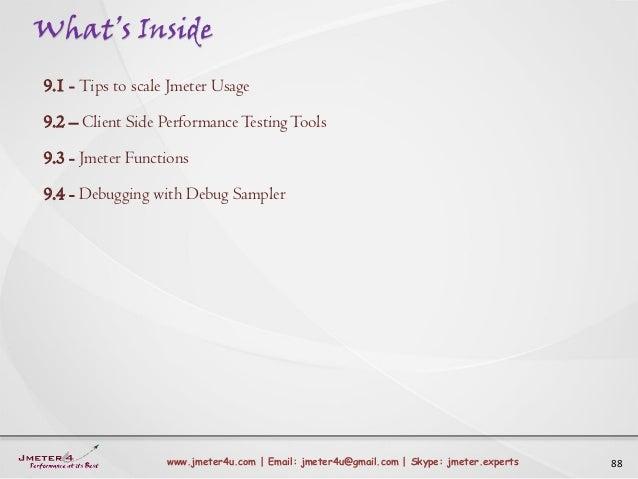 What's Inside 88www.jmeter4u.com | Email: jmeter4u@gmail.com | Skype: jmeter.experts 9.1 - Tips to scale Jmeter Usage 9.2 ...
