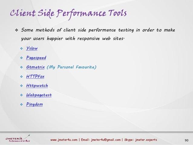 Client Side Performance Tools 90www.jmeter4u.com | Email: jmeter4u@gmail.com | Skype: jmeter.experts  Some methods of cli...