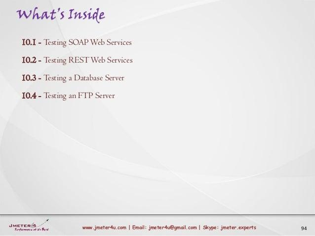What's Inside 94www.jmeter4u.com | Email: jmeter4u@gmail.com | Skype: jmeter.experts 10.1 - Testing SOAPWeb Services 10.2 ...