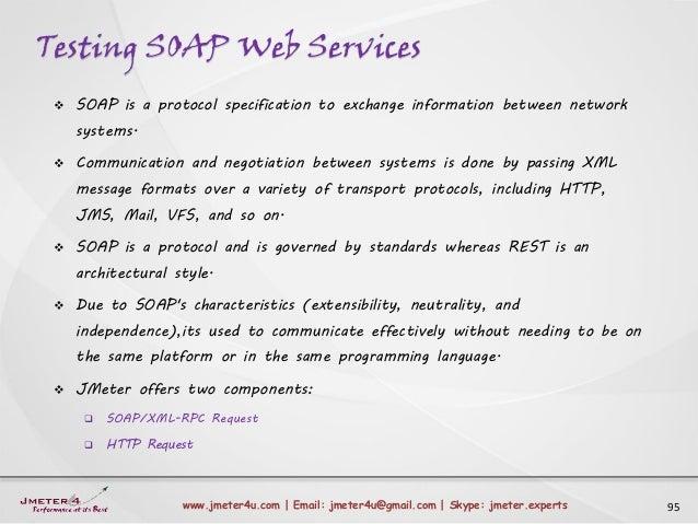 Testing SOAP Web Services 95www.jmeter4u.com | Email: jmeter4u@gmail.com | Skype: jmeter.experts  SOAP is a protocol spec...