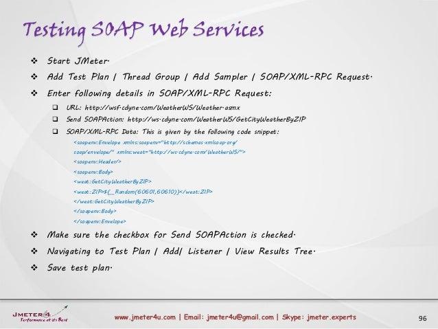 Testing SOAP Web Services 96www.jmeter4u.com | Email: jmeter4u@gmail.com | Skype: jmeter.experts  Start JMeter.  Add Tes...