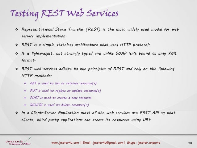 Testing REST Web Services 98www.jmeter4u.com | Email: jmeter4u@gmail.com | Skype: jmeter.experts  Representational State ...