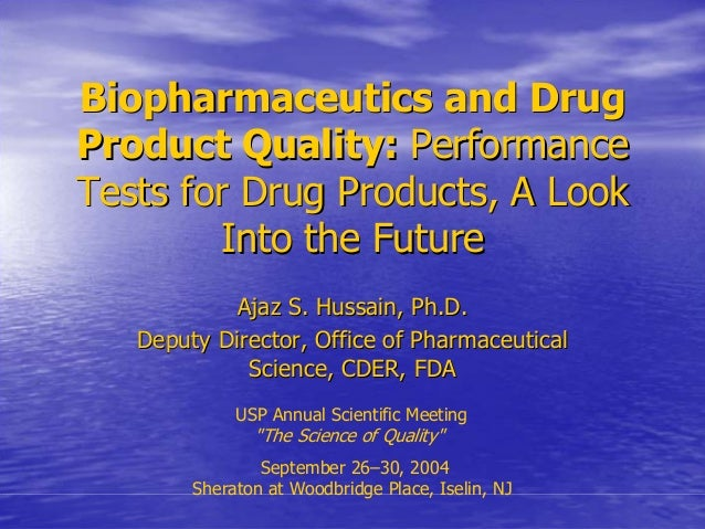 Biopharmaceutics and Drug  Product Quality: Performance  Tests for Drug Products, A Look  Into the Future  Ajaz S. Hussain...