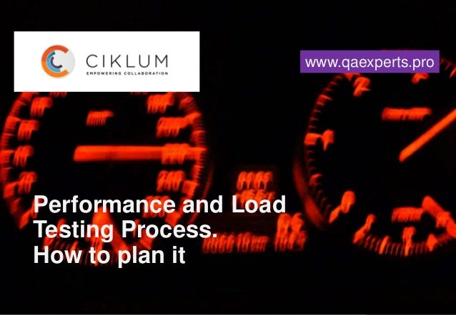 Performance and Load Testing Process. How to plan it www.qaexperts.pro