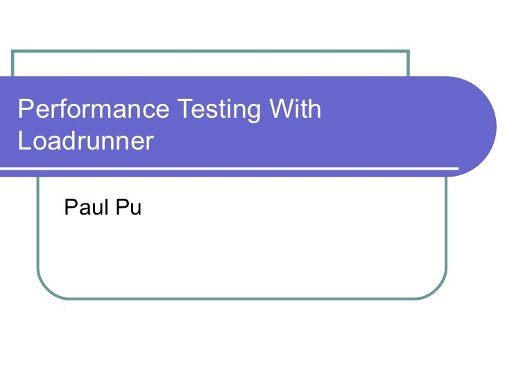 Performance Testing With Loadrunner Paul Pu